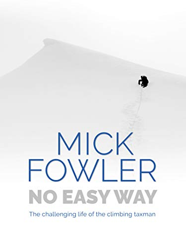 No Easy Way: The challenging life of the climbing taxman (English Edition) por Mick Fowler