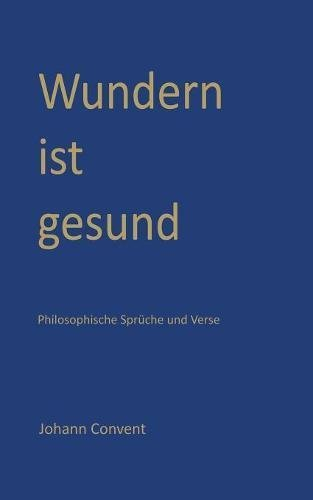 philosophische sprüche Wundern ist gesund: Philosophische Sprüche und Verse eBook: Johann  philosophische sprüche