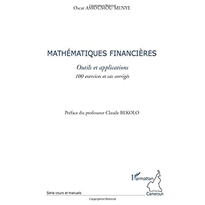 Mathématiques financières: Outils et applications - 100 exercices et cas corrigés