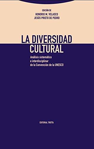 La diversidad cultural : análisis sistemático e interdisciplinar de la Convención de la UNESCO por Honorio M. Velasco Maillo