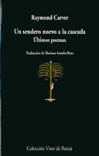 Un Sendero Nuevo A La Cascada: Últimos Poemas (Visor de Poesía) por Raymond Carver