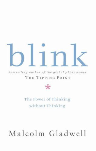 Blink: The Power of Thinking Without Thinking: Written by Malcolm Gladwell, 2005 Edition, (First Edition) Publisher: Allen Lane [Hardcover]