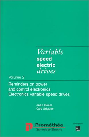 Variable Speed Electric Drives: Reminders on Power and Control Electronics. Electronics Variable Speed Drives, Vol 2 (Variable-speed-a/c)