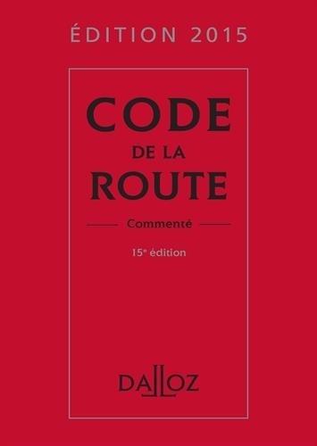 Code de la route 2015, commenté - 15e éd. de Laurent Desessard (25 février 2015) Relié