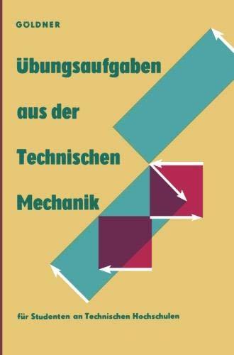 Übungsaufgaben aus der Technischen Mechanik: Statik · Festigkeitslehre · Dynamik