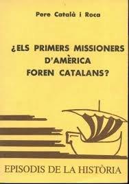 ÅEls primers missioners dAmèrica foren catalans? (Episodis de la història) por Pere Catalé i Roca
