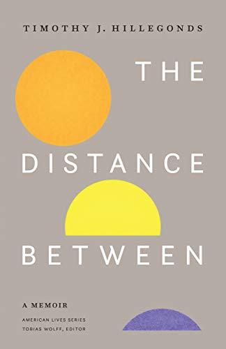 The Distance Between: A Memoir (American Lives) by [Hillegonds, Timothy J.]