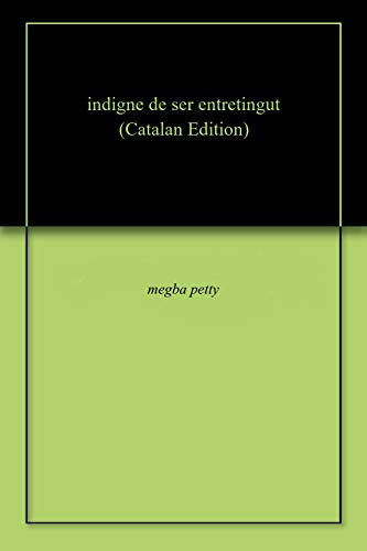 indigne de ser entretingut (Catalan Edition) por megba petty