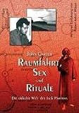 Raumfahrt, Sex und Rituale Die okkulte Welt des Jack Parsons. - John Carter