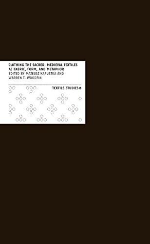 Clothing the Sacred: Medieval Textiles as Fabric, Form, and Metaphor (Textile Studies, Band 8) (Kostüme Gruppen Von 8 Für)