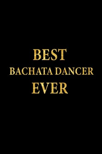 Best Bachata Dancer Ever: Lined Notebook, Gold Letters Cover, Diary, Journal, 6 x 9 in., 110 Lined Pages por Montgomery Stationery
