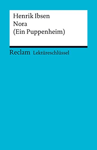 Lektüreschlüssel. Henrik Ibsen: Nora (Ein Puppenheim): Reclam Lektüreschlüssel