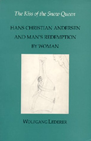 The kiss of the Snow Queen : Hans Christian Andersen and man's redemption by woman