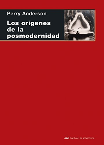 LOS ORÍGENES DE LA POSMODERNIDAD (Cuestiones de Antagonismo nº 90) por PERRY ANDERSON
