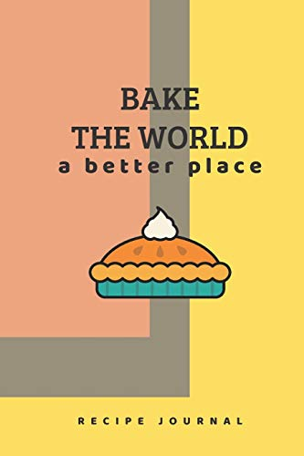 RECIPE JOURNAL | BAKE THE WORLD A BETTER PLACE