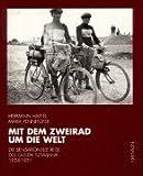 Mit dem Zweirad um die Welt: Die sensationelle Reise des Gustav Sztavjanik 1924-1931 - Hermann Härtel, Maria Rennhofer