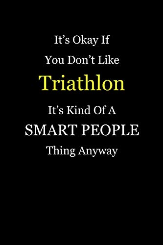 It's Okay If You Don't Like Triathlon It's Kind Of A Smart People Thing Anyway: Girl Power Journal Notebook