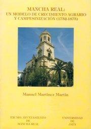 Mancha Real: un modelo de crecimiento agrario y campesinización en la Alta Andalucía(1752-1875): Manuel Martínez Martín (Colección Martínez de Mazas. Serie Estudios)
