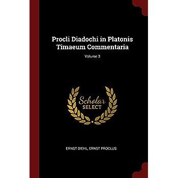Procli Diadochi In Platonis Timaeum Commentaria; Volume 3