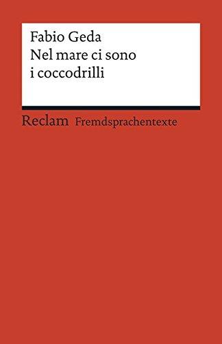 Preisvergleich Produktbild Nel mare ci sono i coccodrilli: Storia vera di Enaiatollah Akbari. Italienischer Text mit deutschen Worterklärungen. B1 (GER) (Reclams Universal-Bibliothek)