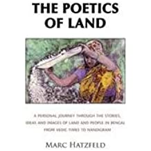 The Poetics of Land: A Personal Journey Through the Stories, Ideas and Images of Land and People in Bengal, from Vedic Times to Nandigram