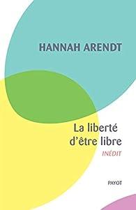 La liberté d'être libre par Hannah Arendt