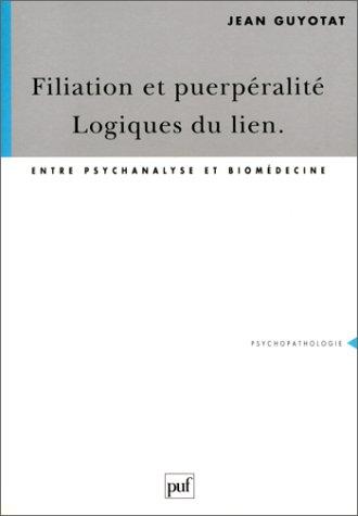 Filiation et puerpéralité, logique du lien : Entre psychanalyse et biomédecine