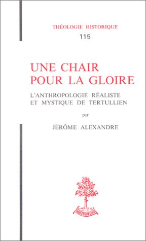 Une chair pour la gloire : L'Anthropologie réaliste et mystique de Tertullien