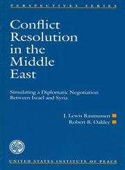 Conflict Resolution in the Middle East: Simulating a Diplomatic Negotiation Between Israel and Syria (Perspectives Series)