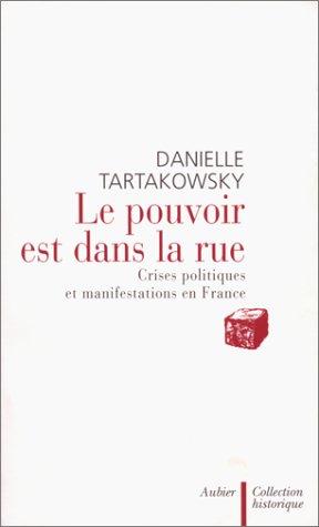 Le pouvoir est dans la rue : Crises politiques et manifestations en France par Danielle Tartakowsky