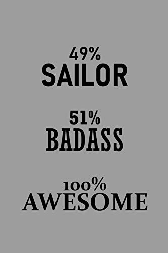 49% Sailor 51% Badass 100% Awesome: Notebook, Journal or Planner | Size 6 x 9 | 110 Lined Pages | Office Equipment | Great Gift idea for Christmas or Birthday for a Sailor