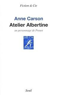 Atelier Albertine - Un personnage de Proust par Anne Carson