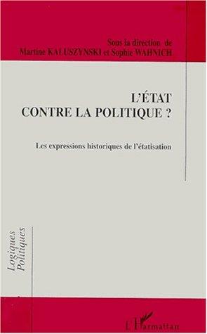 L'État contre la politique (l') les expressions historiq de l'étatisation par Collectif