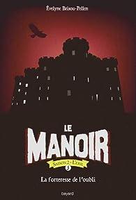 Le manoir saison 2, tome 11 : La forteresse de l'oubli par Evelyne Brisou-Pellen