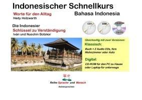 Indonesischer Schnellkurs. Die Indonesier: Wörter für den Alltag - Ein Schlüssel zur Verständigung mit 2 CDs und 1 CD-ROM