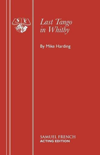 Last Tango in Whitby; A play (Acting Edition) by Mike Harding (2015-06-18)