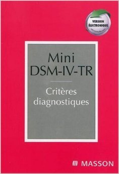 Mini DSM-IV-TR : Critres diagnostiques de American Psychiatric Asso ,Collectif ,Julien-Daniel Guelfi (Traduction) ( 19 janvier 2010 )
