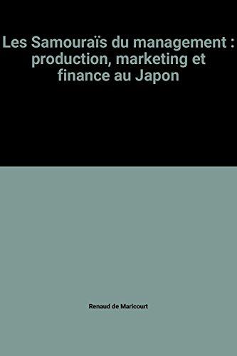 Les Samouraïs du management : production, marketing et finance au Japon par Renaud de Maricourt