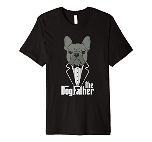 The Dogfather! French Bulldog Dad Frenchie Papa T-Shirt Gift