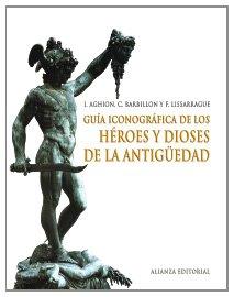Guia iconografica de los heroes y dioses de la antiguedad/ Iconography Guide of the ancient gods and heroes (Libros Singulares)
