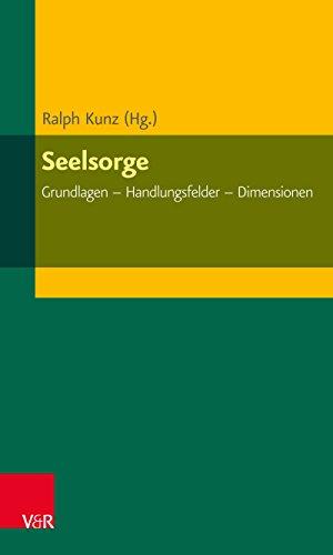 Seelsorge: Grundlagen - Handlungsfelder - Dimensionen (ELEMENTAR. Arbeitsfelder im Pfarramt 4)