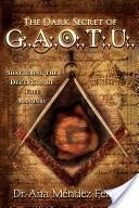 The Dark Secret of G.A.O.T.U.: Shattering the Deception of Free Masonry by Ana Mendez-Ferrell (2010-08-02)