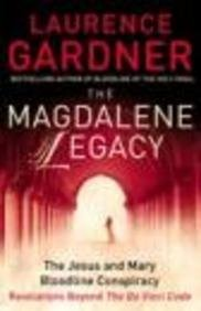 The Magdalene Legacy: The Jesus and Mary Bloodline Conspiracy - Revelations Beyond The Da Vinci Code by Laurence Gardner (2005-02-07)