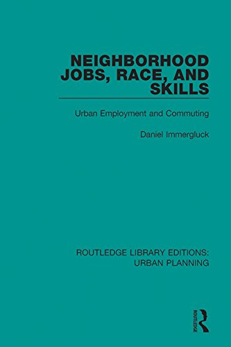 Neighborhood Jobs, Race, and Skills: Urban Employment and Commuting (Routledge Library Editions: Urban Planning)