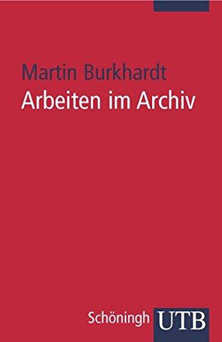 Arbeiten im Archiv: Praktischer Leitfaden für Historiker (Uni-Taschenbücher S) (UTB S (Small-Format) / Uni-Taschenbücher)