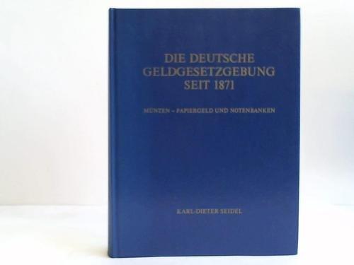 Die Deutsche Geldgesetzgebung seit 1871. Münzen- und Papiergeld und Notenbanken mit den Münzverträgen der Deutschen Staaten im 19. Jahrhundert