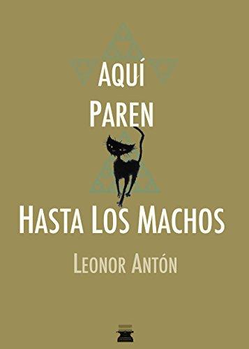 Aquí paren hasta los machos por Leonor Antón