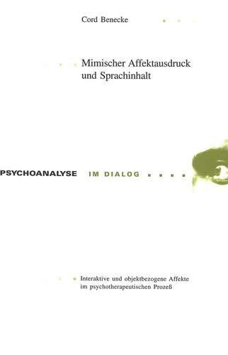 Mimischer Affektausdruck und Sprachinhalt: Interaktive und objektbezogene Affekte im psychotherapeutischen Prozess (Psychoanalyse im Dialog, Band 12)