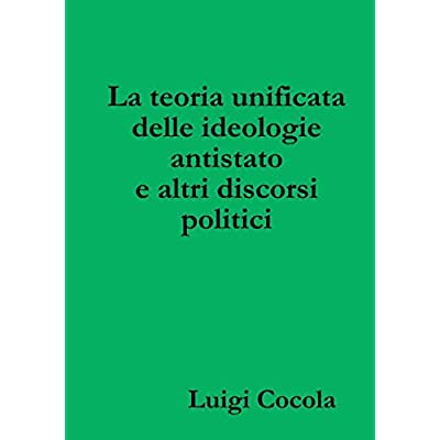 La Teoria Unificata Delle Ideologie Antistato E Altri Discorsi Politici