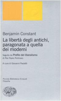 La libert degli antichi, paragonata a quella dei moderni. Con il saggio Profilo del liberalismo di Pier Paolo Portinaro